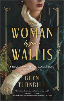 The Woman Before Wallis: A Novel of Windsors, Vanderbilts, and Royal Scandal, Turnbull, Bryn