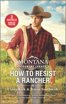 Montana Country Legacy: How to Resist a Rancher, Kirk, Cindy & Southwick, Teresa