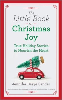 The Little Book of Christmas Joy: True Holiday Stories to Nourish the Heart, Sander, Jennifer Basye