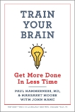 Train Your Brain: Get More Done In Less Time, Hammerness, Paul & Moore, Margaret