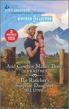 And Cowboy Makes Three & The Rancher's Surprise Daughter, Kastner, Deb & Lynn, Jill