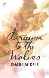 Drawn to the Wolves, Mikels, Shari