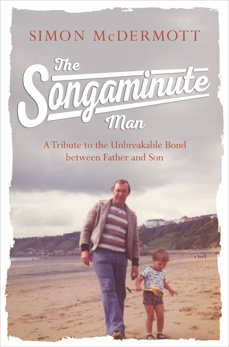 The Songaminute Man: A Tribute to the Unbreakable Bond Between Father and Son, McDermott, Simon