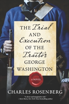The Trial and Execution of the Traitor George Washington, Rosenberg, Charles