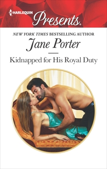 Kidnapped for His Royal Duty: A Contemporary Royal Romance, Porter, Jane