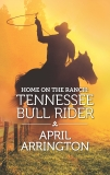 Home on the Ranch: Tennessee Bull Rider, Arrington, April