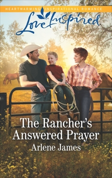 The Rancher's Answered Prayer: A Fresh-Start Family Romance, James, Arlene