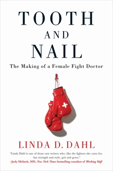 Tooth and Nail: The Making of a Female Fight Doctor, Dahl, Linda D.