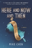 Here and Now and Then: A Novel, Chen, Mike