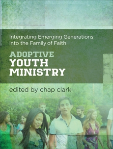 Adoptive Youth Ministry (Youth, Family, and Culture): Integrating Emerging Generations into the Family of Faith,