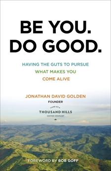 Be You. Do Good.: Having the Guts to Pursue What Makes You Come Alive, Golden, Jonathan David