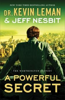 A Powerful Secret (The Worthington Destiny Book #2): A Novel, Leman, Dr. Kevin & Nesbit, Jeff