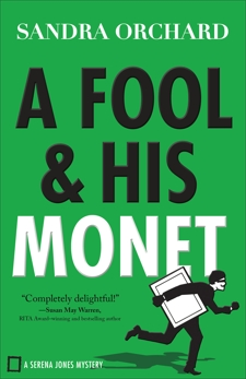 A Fool and His Monet (Serena Jones Mysteries Book #1), Orchard, Sandra