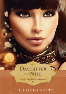 Daughter of the Nile (The Loves of King Solomon Book #3), Smith, Jill Eileen