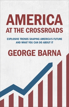 America at the Crossroads: Explosive Trends Shaping America's Future and What You Can Do about It, Barna, George