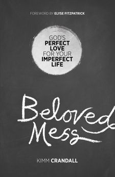 Beloved Mess: God's Perfect Love for Your Imperfect Life, Crandall, Kimm