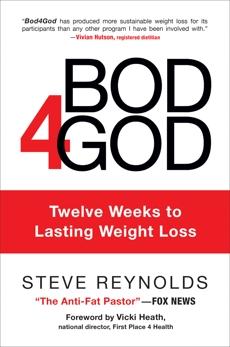 Bod4God: Twelve Weeks to Lasting Weight Loss, Reynolds, Steve