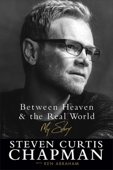 Between Heaven and the Real World: My Story, Chapman, Steven Curtis & Abraham, Ken
