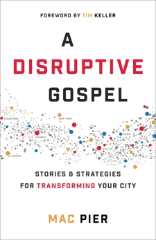 A Disruptive Gospel: Stories and Strategies for Transforming Your City, Pier, Mac