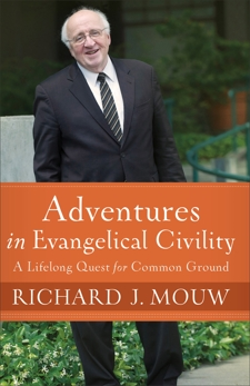 Adventures in Evangelical Civility: A Lifelong Quest for Common Ground, Mouw, Richard J.