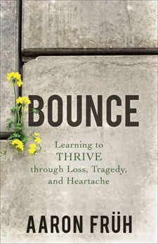 Bounce: Learning to Thrive through Loss, Tragedy, and Heartache , Früh, Aaron