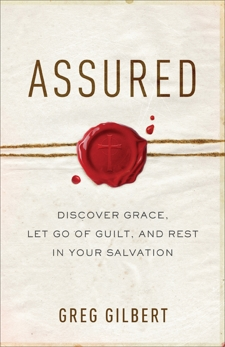 Assured: Discover Grace, Let Go of Guilt, and Rest in Your Salvation, Gilbert, Greg