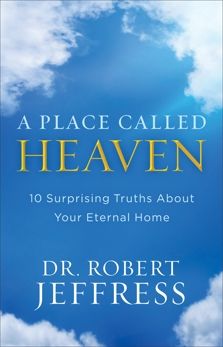 A Place Called Heaven: 10 Surprising Truths about Your Eternal Home, Jeffress, Dr. Robert