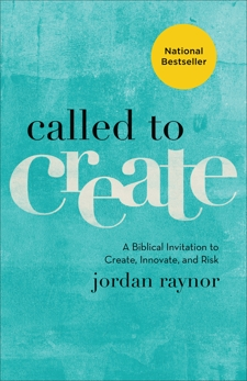 Called to Create: A Biblical Invitation to Create, Innovate, and Risk, Raynor, Jordan