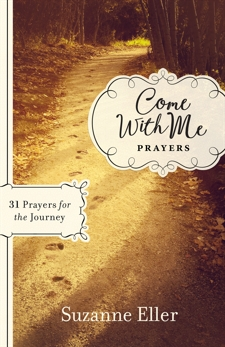 Come With Me Prayers: 31 Prayers for the Journey, Eller, Suzanne T