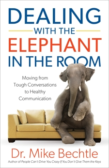 Dealing with the Elephant in the Room: Moving from Tough Conversations to Healthy Communication, Bechtle, Dr. Mike