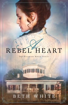 A Rebel Heart (Daughtry House Book #1), White, Beth