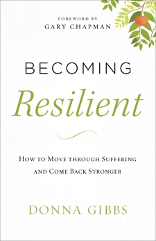 Becoming Resilient: How to Move through Suffering and Come Back Stronger, Gibbs, Donna