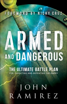 Armed and Dangerous: The Ultimate Battle Plan for Targeting and Defeating the Enemy, Ramirez, John