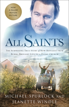 All Saints: The Surprising True Story of How Refugees from Burma Brought Life to a Dying Church, Windle, Jeanette & Spurlock, Michael