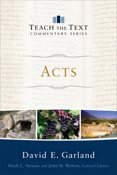 Acts (Teach the Text Commentary Series), Garland, David E.