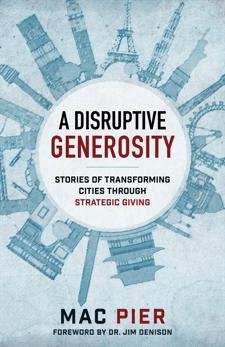 A Disruptive Generosity: Stories of Transforming Cities through Strategic Giving, Pier, Mac
