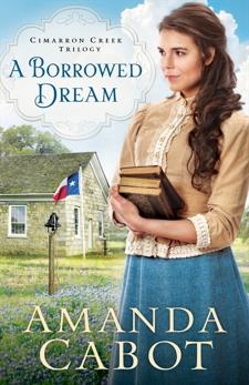 A Borrowed Dream (Cimarron Creek Trilogy Book #2), Cabot, Amanda