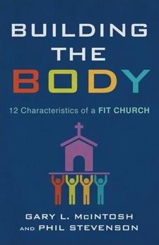 Building the Body: 12 Characteristics of a Fit Church, McIntosh, Gary L. & Stevenson, Phil