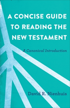 A Concise Guide to Reading the New Testament: A Canonical Introduction, Nienhuis, David R.