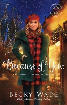 Because of You (Christmas Heirloom Novella Collection): A Bradford Sisters Romance Novella, Wade, Becky