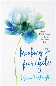 Breaking the Fear Cycle: How to Find Peace for Your Anxious Heart, Furlough, Maria