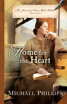 A Home for the Heart (The Journals of Corrie Belle Hollister Book #8), Phillips, Michael