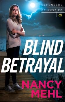 Blind Betrayal (Defenders of Justice Book #3), Mehl, Nancy