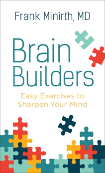 Brain Builders: Easy Exercises to Sharpen Your Mind, Minirth, Frank MD