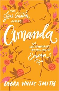 Amanda (The Jane Austen Series): A Contemporary Retelling of Emma, Smith, Debra White