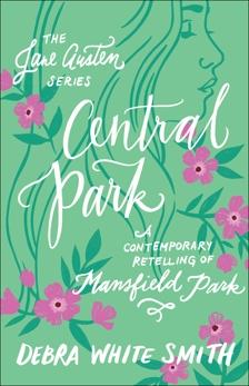 Central Park (The Jane Austen Series): A Contemporary Retelling of Mansfield Park, Smith, Debra White
