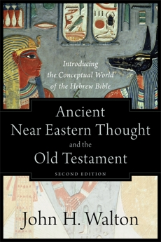 Ancient Near Eastern Thought and the Old Testament: Introducing the Conceptual World of the Hebrew Bible, Walton, John H.