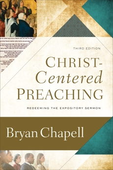 Christ-Centered Preaching: Redeeming the Expository Sermon, Chapell, Bryan