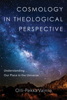 Cosmology in Theological Perspective: Understanding Our Place in the Universe, Vainio, Olli-Pekka