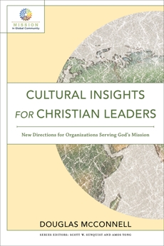 Cultural Insights for Christian Leaders (Mission in Global Community): New Directions for Organizations Serving God's Mission, McConnell, Douglas